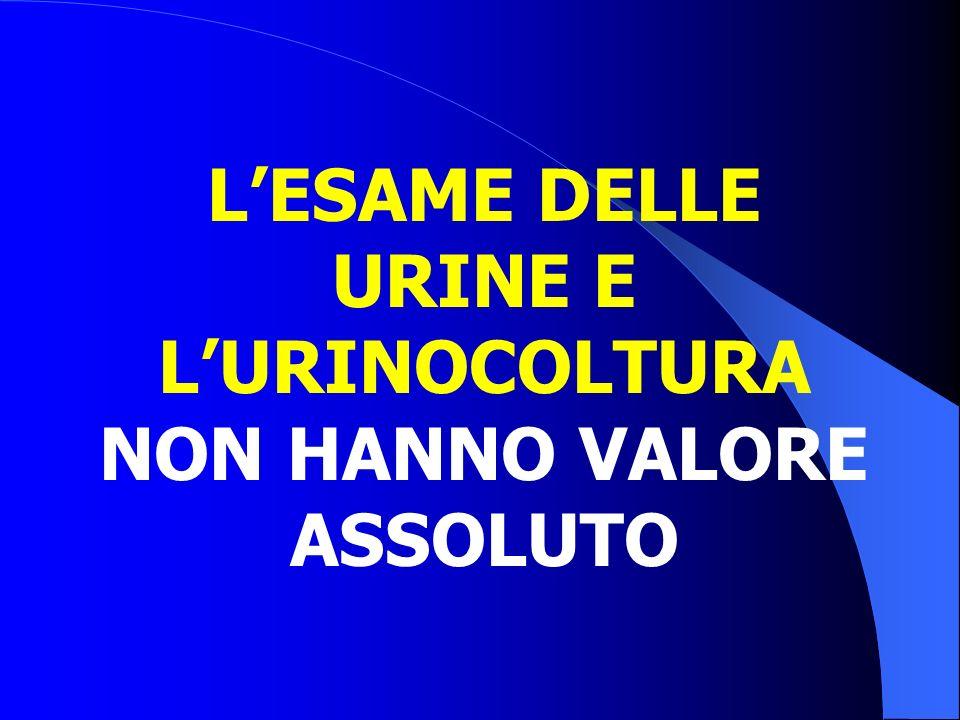 L'ESAME DELLE URINE E L'URINOCOLTURA NON HANNO VALORE ASSOLUTO