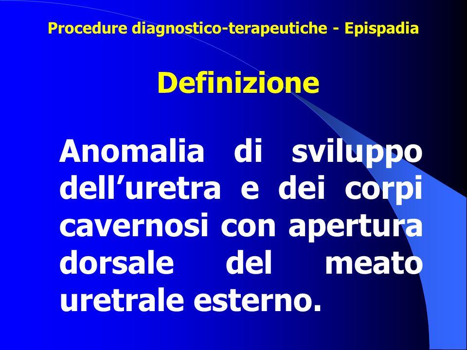 Definizione Anomalia di sviluppo dell'uretra e dei corpi cavernosi con apertura dorsale del meato uretrale esterno. Procedure diagnostico-terapeutiche