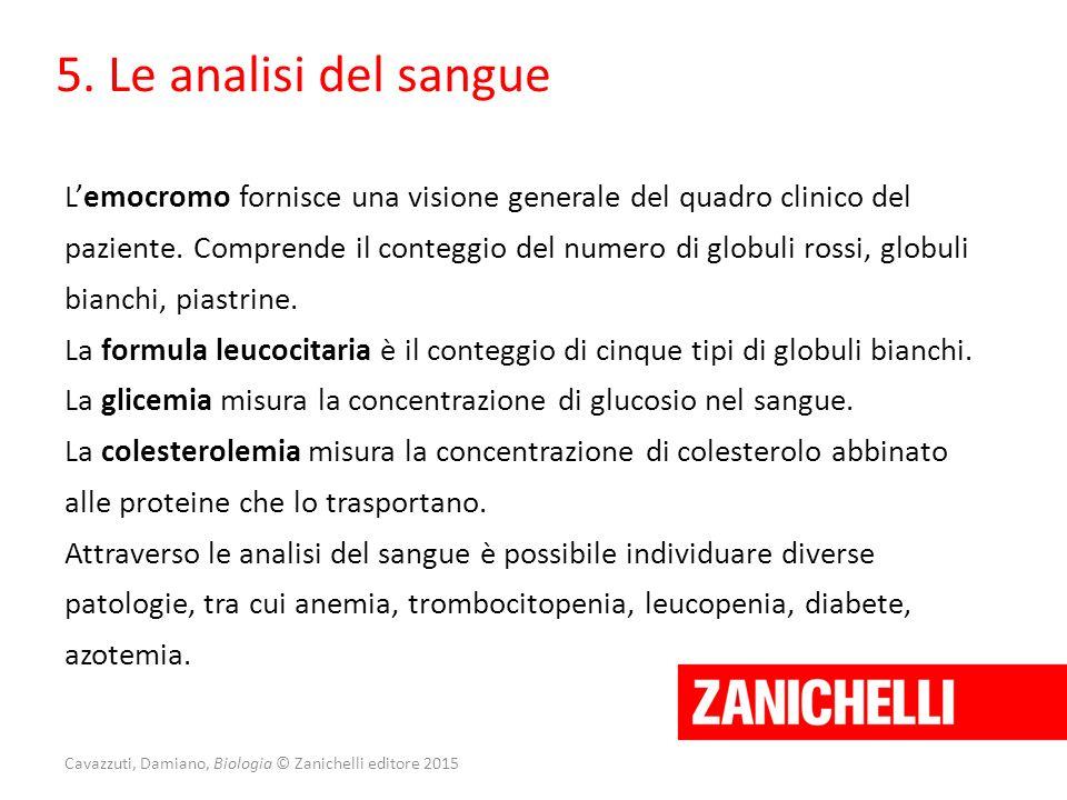 Cavazzuti, Damiano, Biologia © Zanichelli editore 2015 5. Le analisi del sangue L'emocromo fornisce una visione generale del quadro clinico del pazien