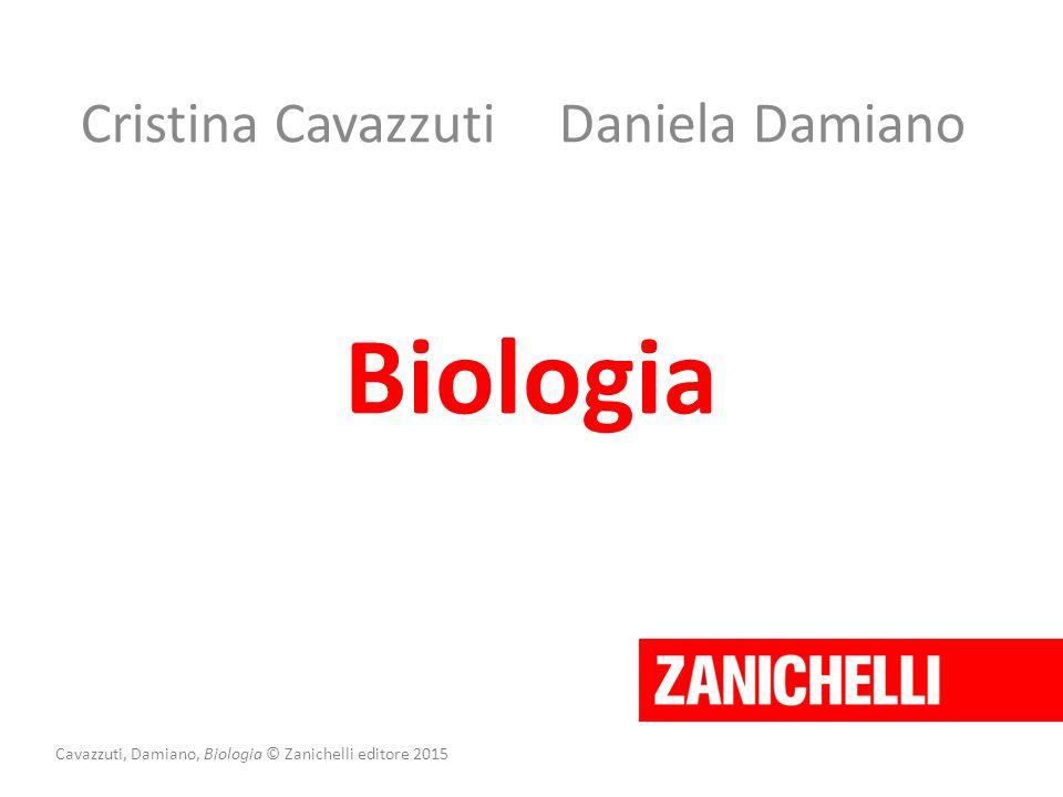 Cristina CavazzutiDaniela Damiano Biologia Cavazzuti, Damiano, Biologia © Zanichelli editore 2015