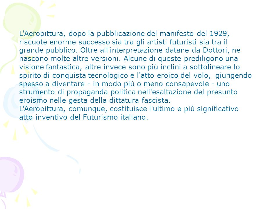 L'Aeropittura, dopo la pubblicazione del manifesto del 1929, riscuote enorme successo sia tra gli artisti futuristi sia tra il grande pubblico. Oltre