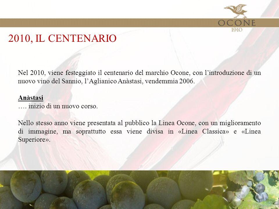 2010, IL CENTENARIO Nel 2010, viene festeggiato il centenario del marchio Ocone, con l'introduzione di un nuovo vino del Sannio, l'Aglianico Anàstasi, vendemmia 2006.