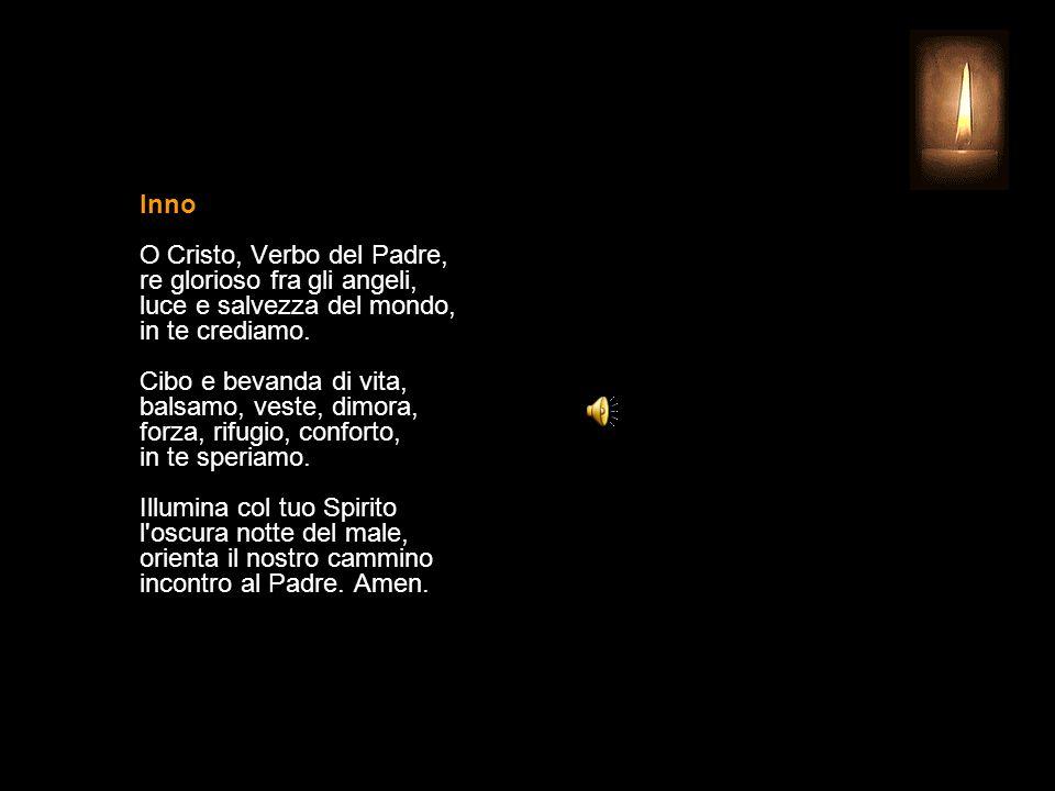 Inno O Cristo, Verbo del Padre, re glorioso fra gli angeli, luce e salvezza del mondo, in te crediamo.