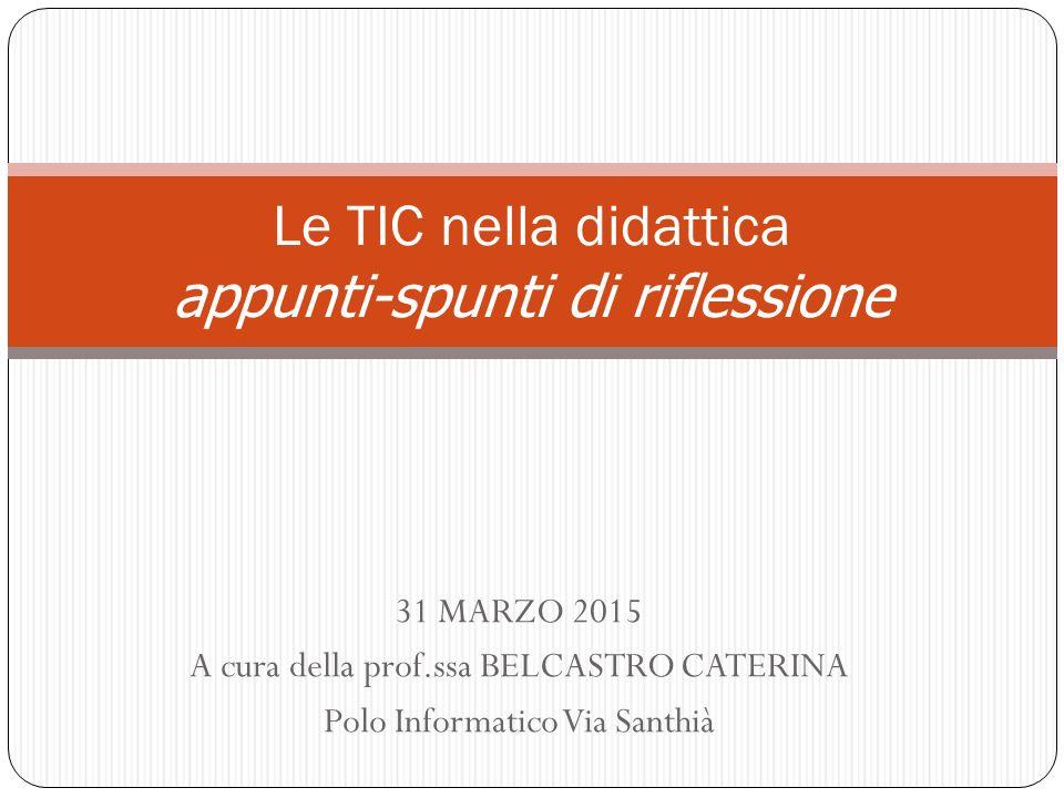 31 MARZO 2015 A cura della prof.ssa BELCASTRO CATERINA Polo Informatico Via Santhià Le TIC nella didattica appunti-spunti di riflessione