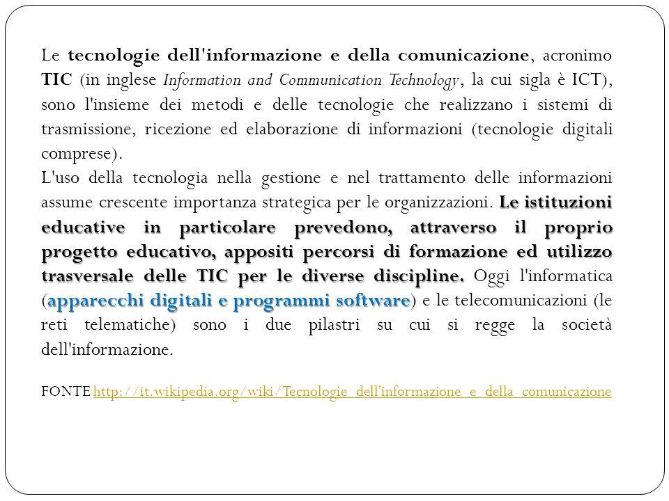 Le tecnologie dell'informazione e della comunicazione, acronimo TIC (in inglese Information and Communication Technology, la cui sigla è ICT), sono l'