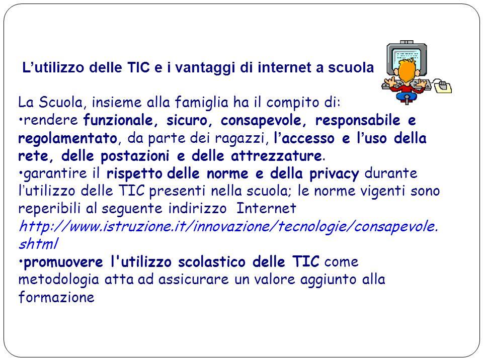 L'utilizzo delle TIC e i vantaggi di internet a scuola La Scuola, insieme alla famiglia ha il compito di: rendere funzionale, sicuro, consapevole, res