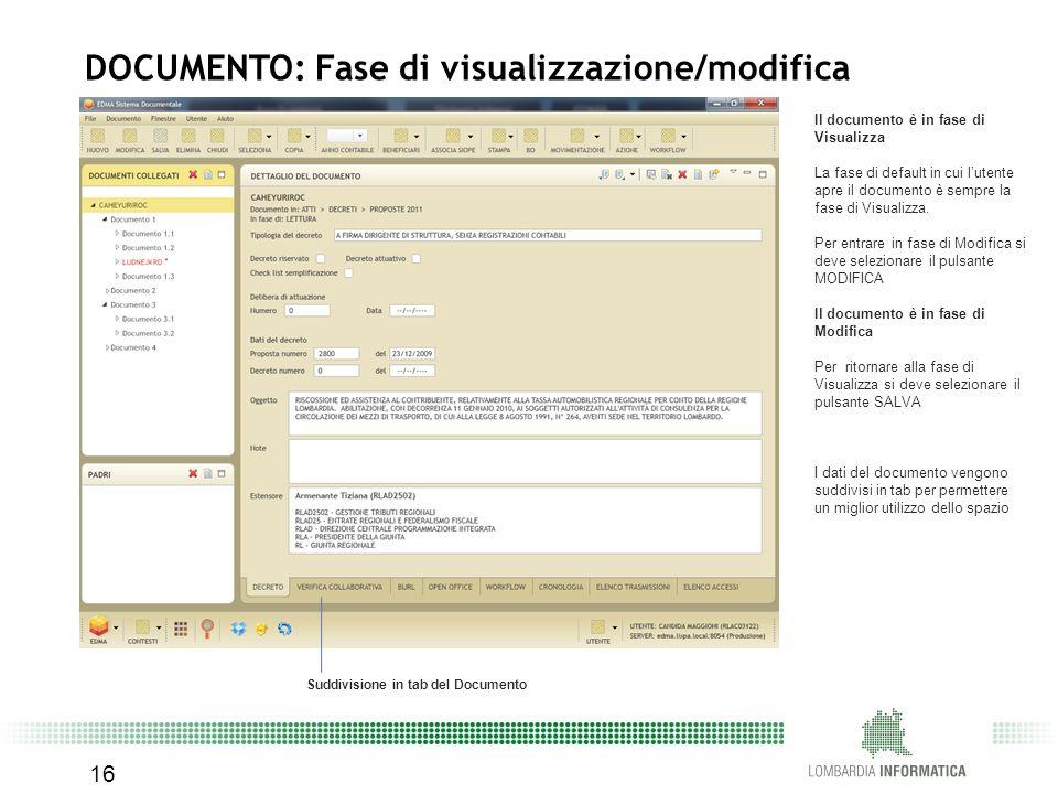 Il documento è in fase di Visualizza La fase di default in cui l'utente apre il documento è sempre la fase di Visualizza. Per entrare in fase di Modif