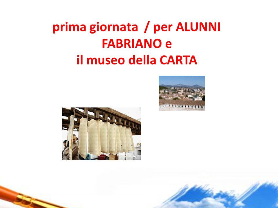 prima giornata / per ALUNNI FABRIANO e il museo della CARTA