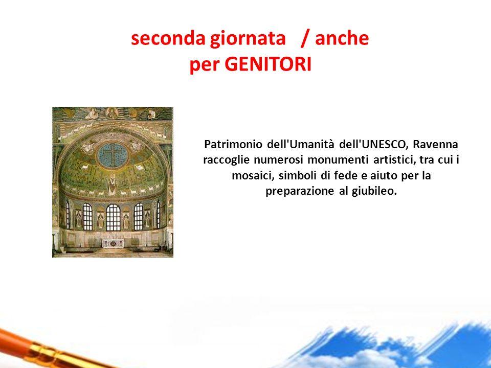 seconda giornata / anche per GENITORI Patrimonio dell'Umanità dell'UNESCO, Ravenna raccoglie numerosi monumenti artistici, tra cui i mosaici, simboli