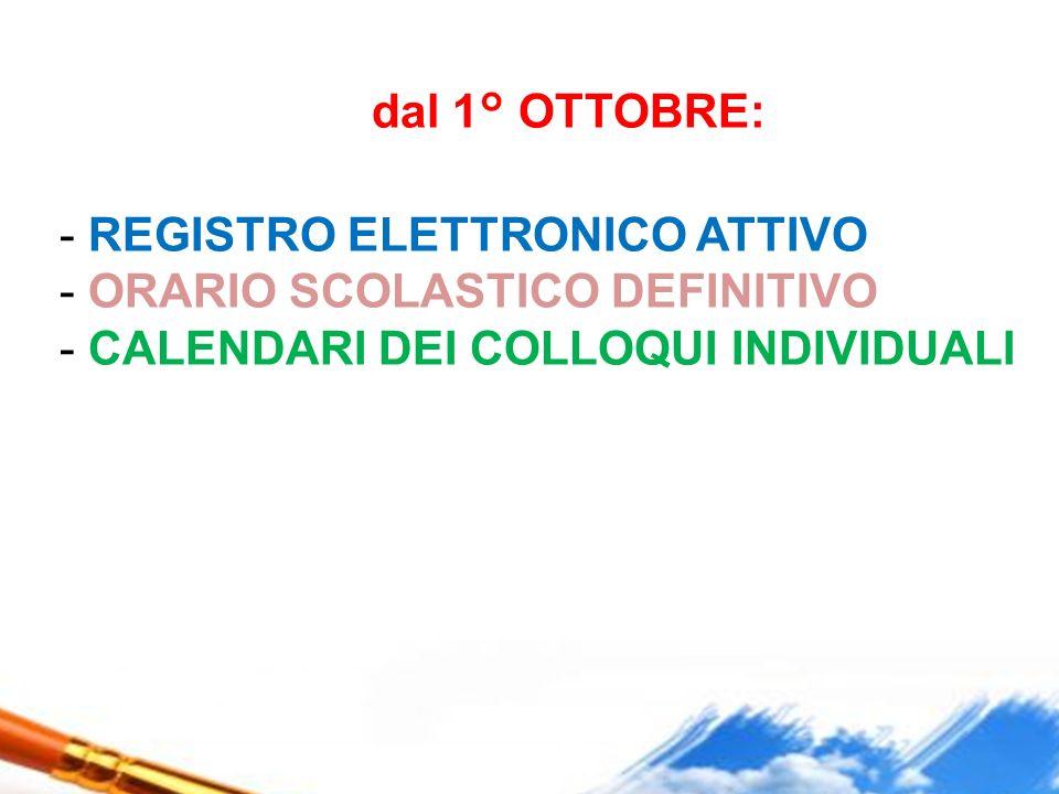 dal 1° OTTOBRE: - REGISTRO ELETTRONICO ATTIVO - ORARIO SCOLASTICO DEFINITIVO - CALENDARI DEI COLLOQUI INDIVIDUALI