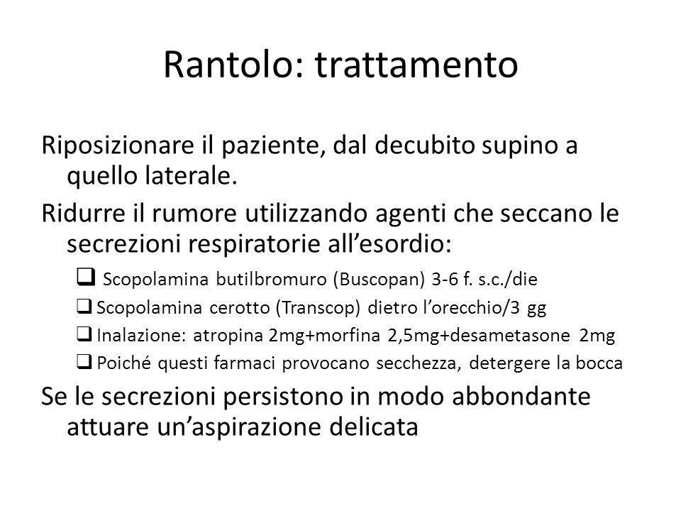 Rantolo: trattamento Riposizionare il paziente, dal decubito supino a quello laterale. Ridurre il rumore utilizzando agenti che seccano le secrezioni