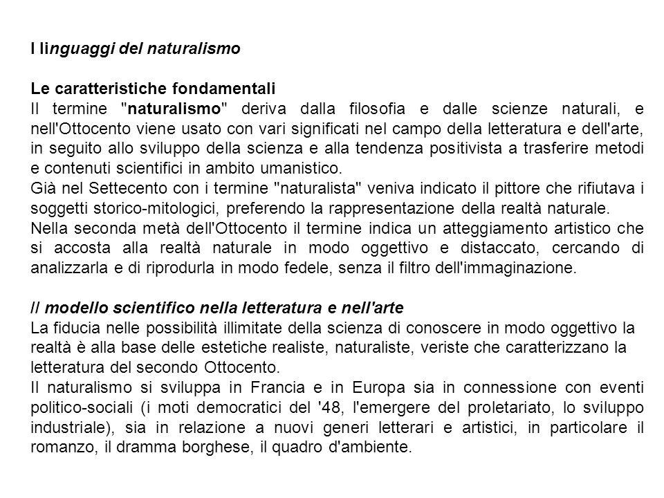 Principi fondamentali del realismo e del naturalismo: l osservazione attenta e impersonale, il distacco scientifico, l adesione fedele alla realtà.