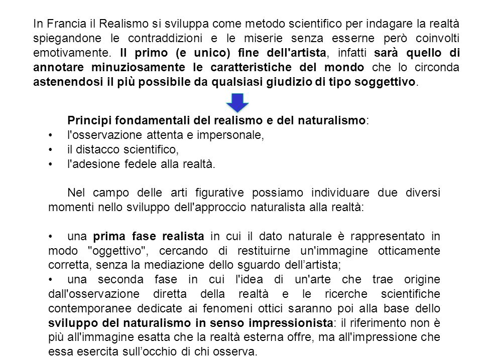 Principi fondamentali del realismo e del naturalismo: l'osservazione attenta e impersonale, il distacco scientifico, l'adesione fedele alla realtà. Ne