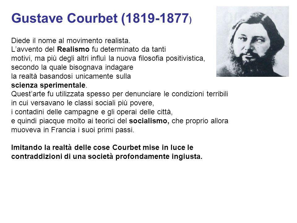 Gustave Courbet (1819-1877 ) Diede il nome al movimento realista. L'avvento del Realismo fu determinato da tanti motivi, ma più degli altri influì la