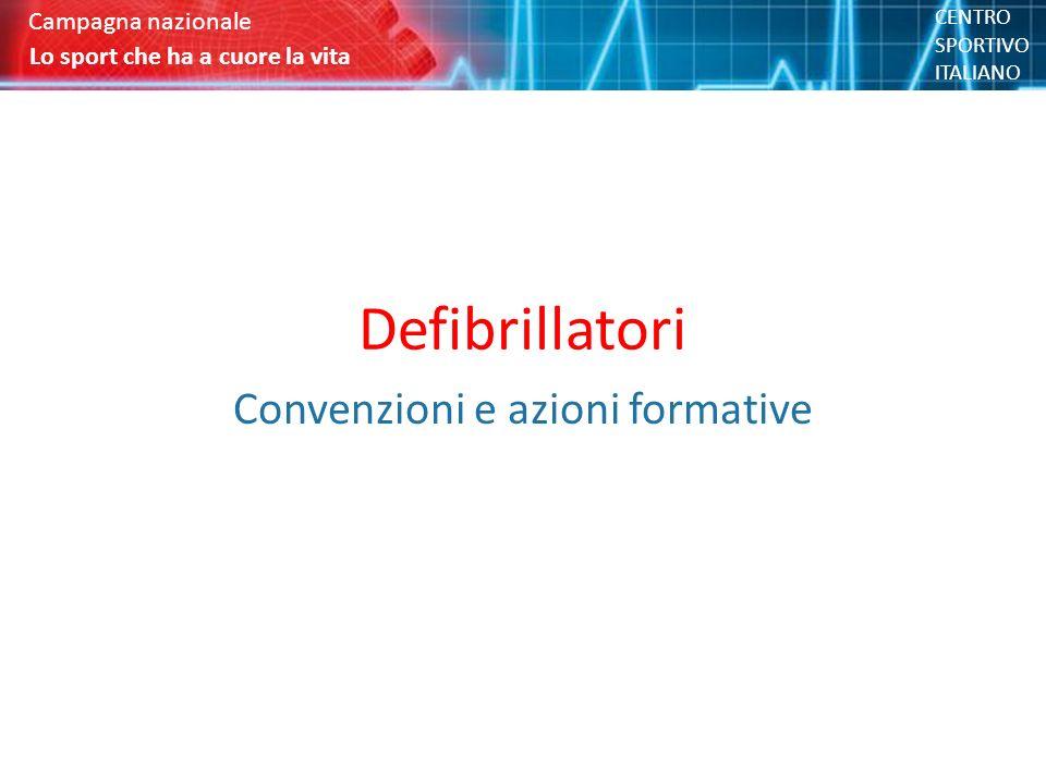 Defibrillatori Convenzioni e azioni formative Lo sport che ha a cuore la vita Campagna nazionale CENTRO SPORTIVO ITALIANO