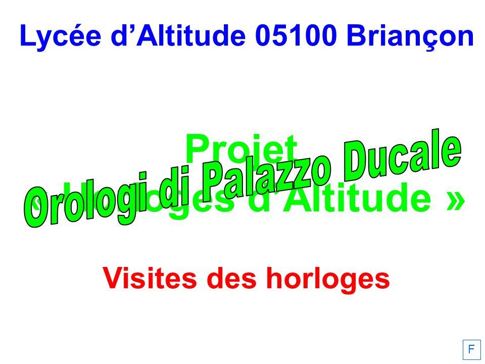 Lycée d'Altitude 05100 Briançon Projet « Horloges d'Altitude » Visites des horloges F
