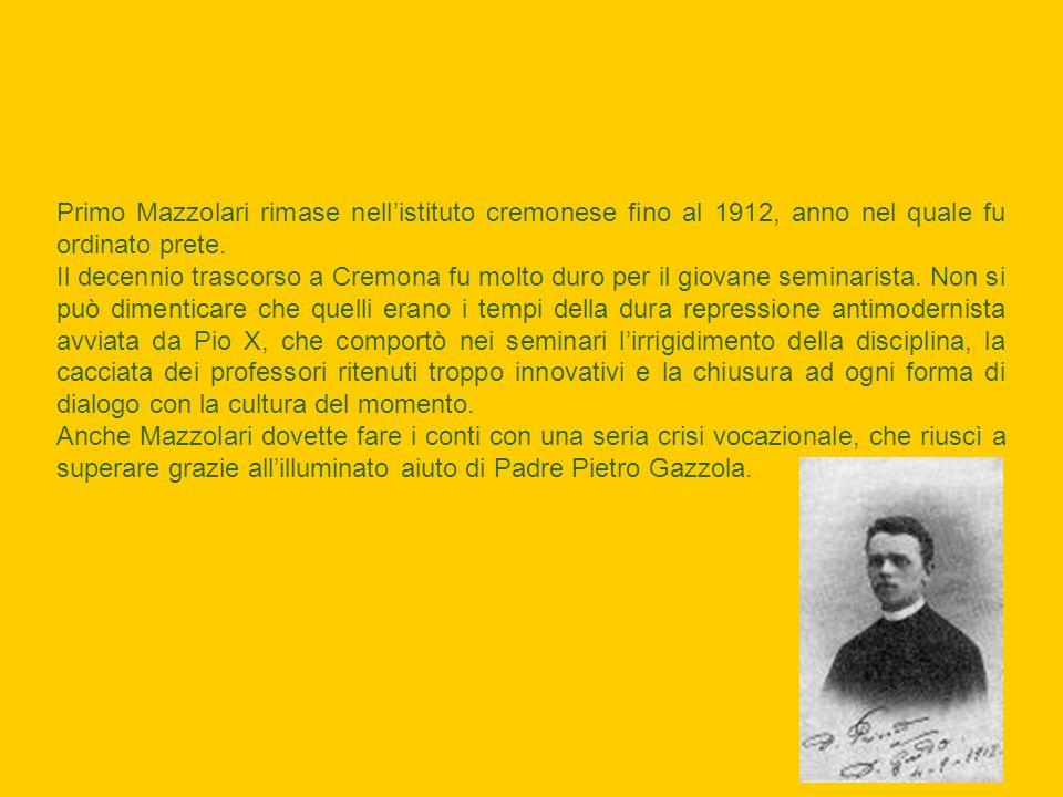 Primo Mazzolari rimase nell'istituto cremonese fino al 1912, anno nel quale fu ordinato prete.