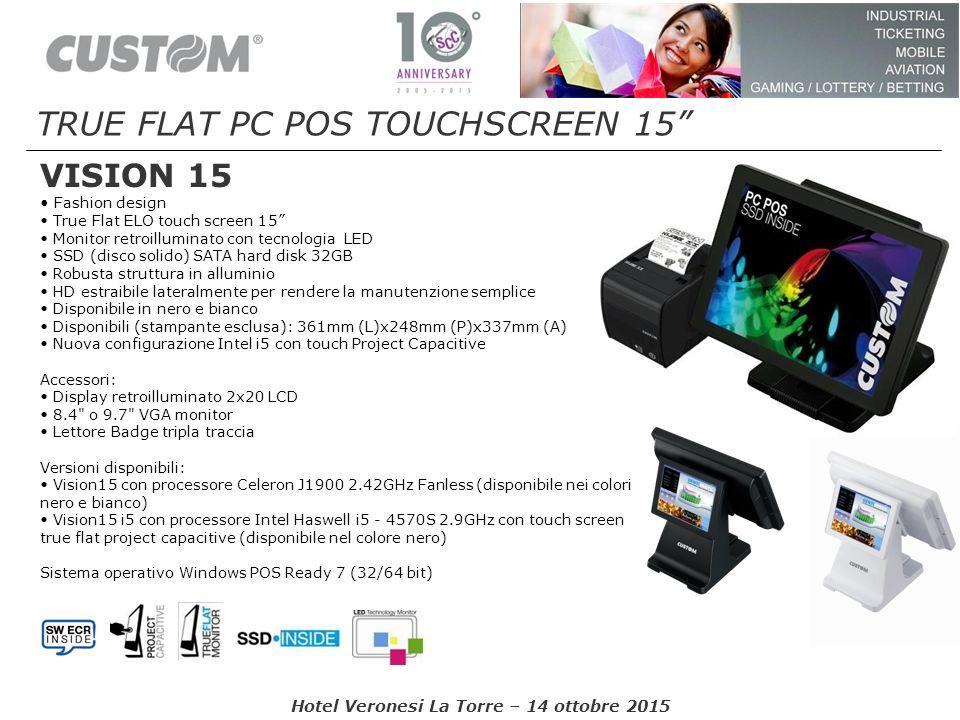 """Hotel Veronesi La Torre – 14 ottobre 2015 VISION 15 TRUE FLAT PC POS TOUCHSCREEN 15"""" Fashion design True Flat ELO touch screen 15"""" Monitor retroillumi"""