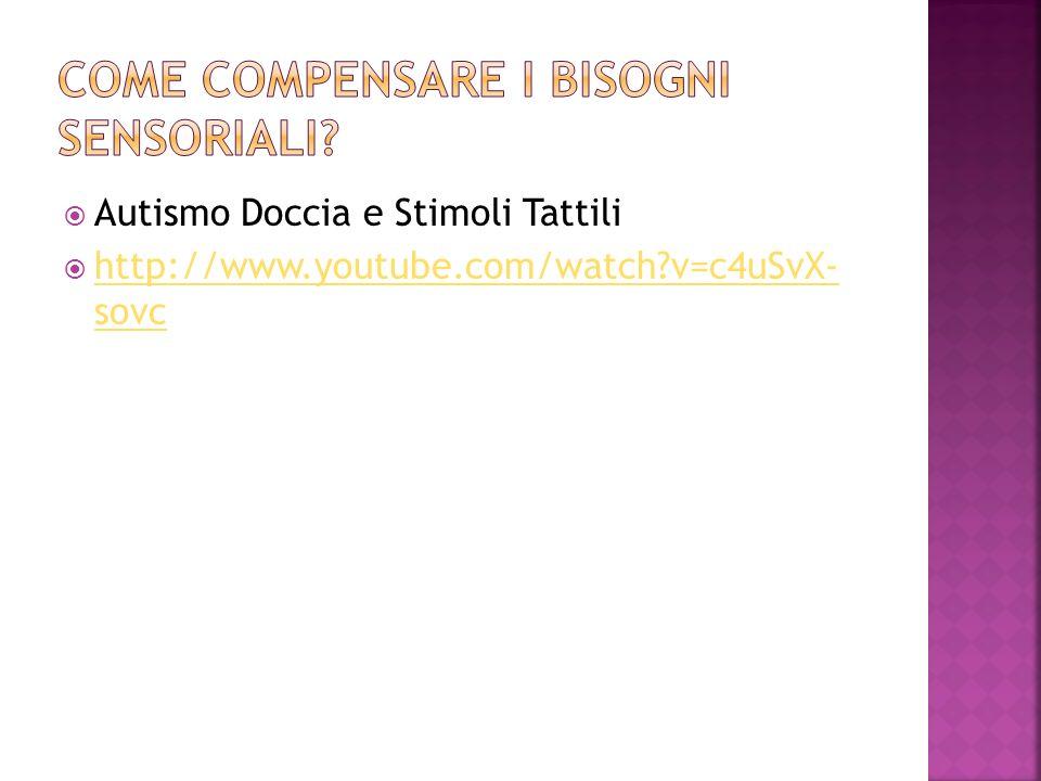  Autismo Doccia e Stimoli Tattili  http://www.youtube.com/watch?v=c4uSvX- sovc http://www.youtube.com/watch?v=c4uSvX- sovc