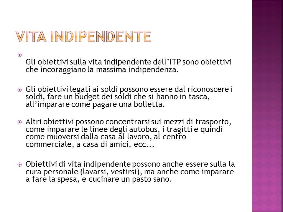  Gli obiettivi sulla vita indipendente dell'ITP sono obiettivi che incoraggiano la massima indipendenza.  Gli obiettivi legati ai soldi possono esse