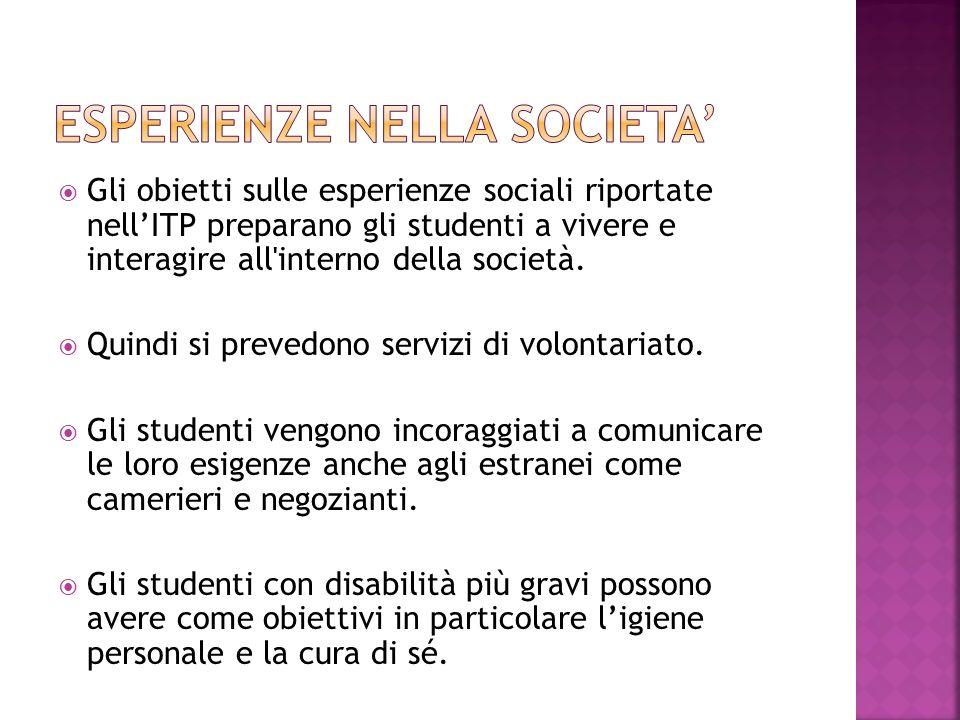  Gli obietti sulle esperienze sociali riportate nell'ITP preparano gli studenti a vivere e interagire all'interno della società.  Quindi si prevedon