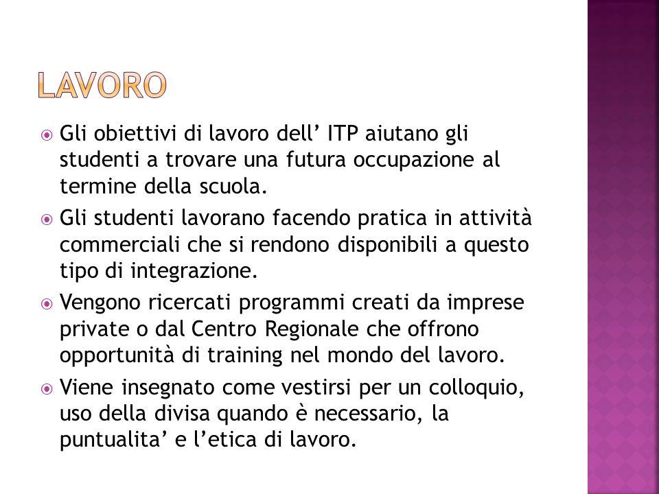  Gli obiettivi di lavoro dell' ITP aiutano gli studenti a trovare una futura occupazione al termine della scuola.  Gli studenti lavorano facendo pra