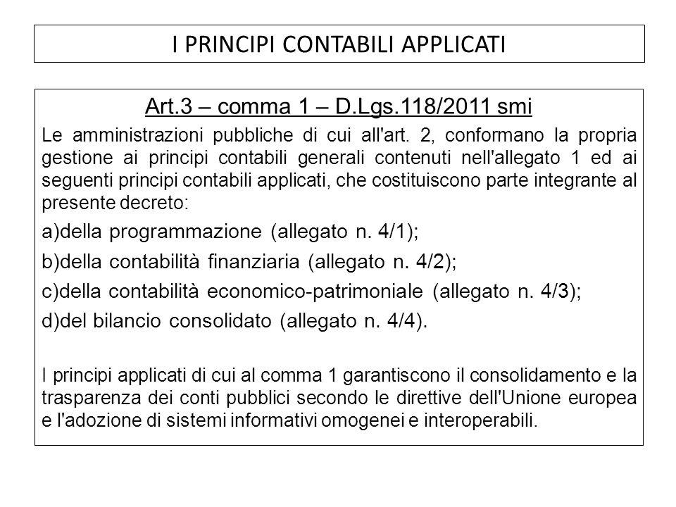 Art.3 – comma 1 – D.Lgs.118/2011 smi Le amministrazioni pubbliche di cui all'art. 2, conformano la propria gestione ai principi contabili generali con