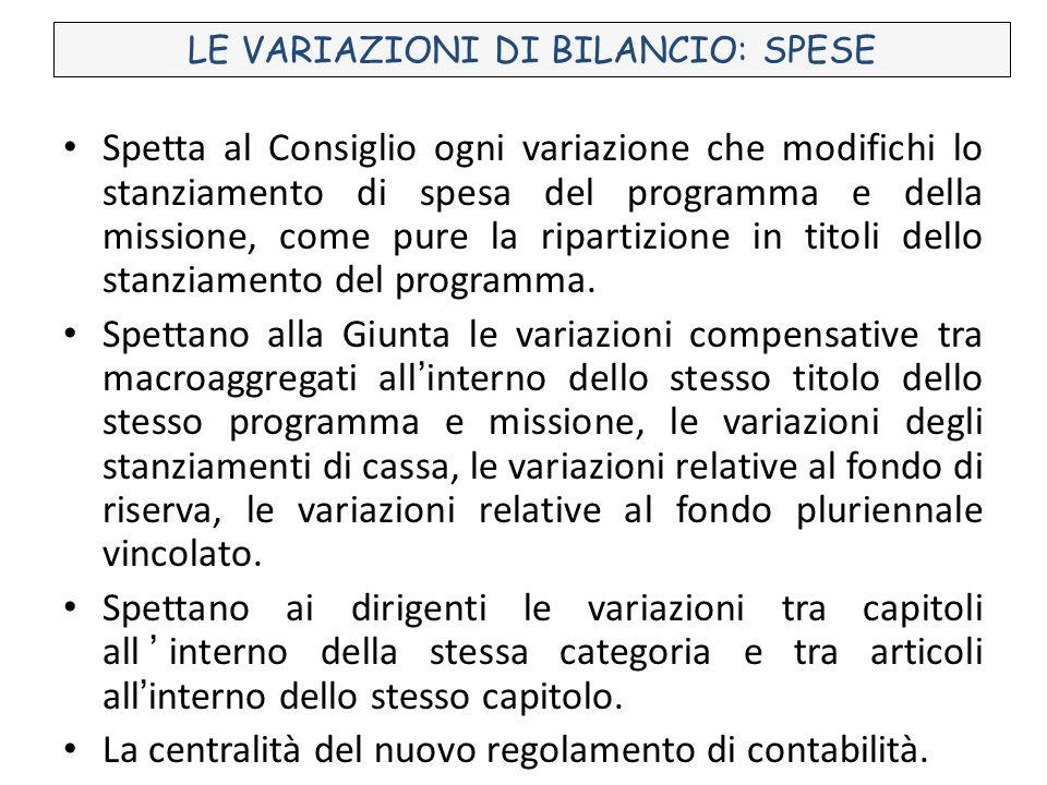 LE VARIAZIONI DI BILANCIO: SPESE Spetta al Consiglio ogni variazione che modifichi lo stanziamento di spesa del programma e della missione, come pure la ripartizione in titoli dello stanziamento del programma.