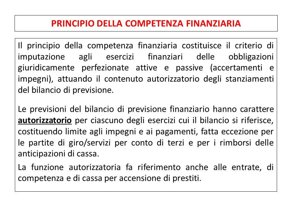 Il principio della competenza finanziaria costituisce il criterio di imputazione agli esercizi finanziari delle obbligazioni giuridicamente perfezionate attive e passive (accertamenti e impegni), attuando il contenuto autorizzatorio degli stanziamenti del bilancio di previsione.