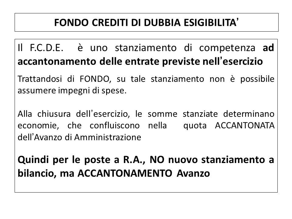 Il F.C.D.E. è uno stanziamento di competenza ad accantonamento delle entrate previste nell'esercizio Trattandosi di FONDO, su tale stanziamento non è