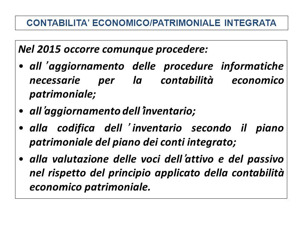 Nel 2015 occorre comunque procedere: all'aggiornamento delle procedure informatiche necessarie per la contabilità economico patrimoniale; all'aggiorna