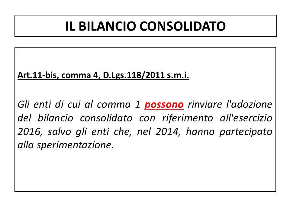 I Art.11-bis, comma 4, D.Lgs.118/2011 s.m.i. Gli enti di cui al comma 1 possono rinviare l'adozione del bilancio consolidato con riferimento all'eserc