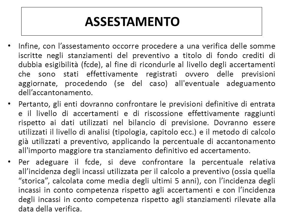 Infine, con l'assestamento occorre procedere a una verifica delle somme iscritte negli stanziamenti del preventivo a titolo di fondo crediti di dubbia