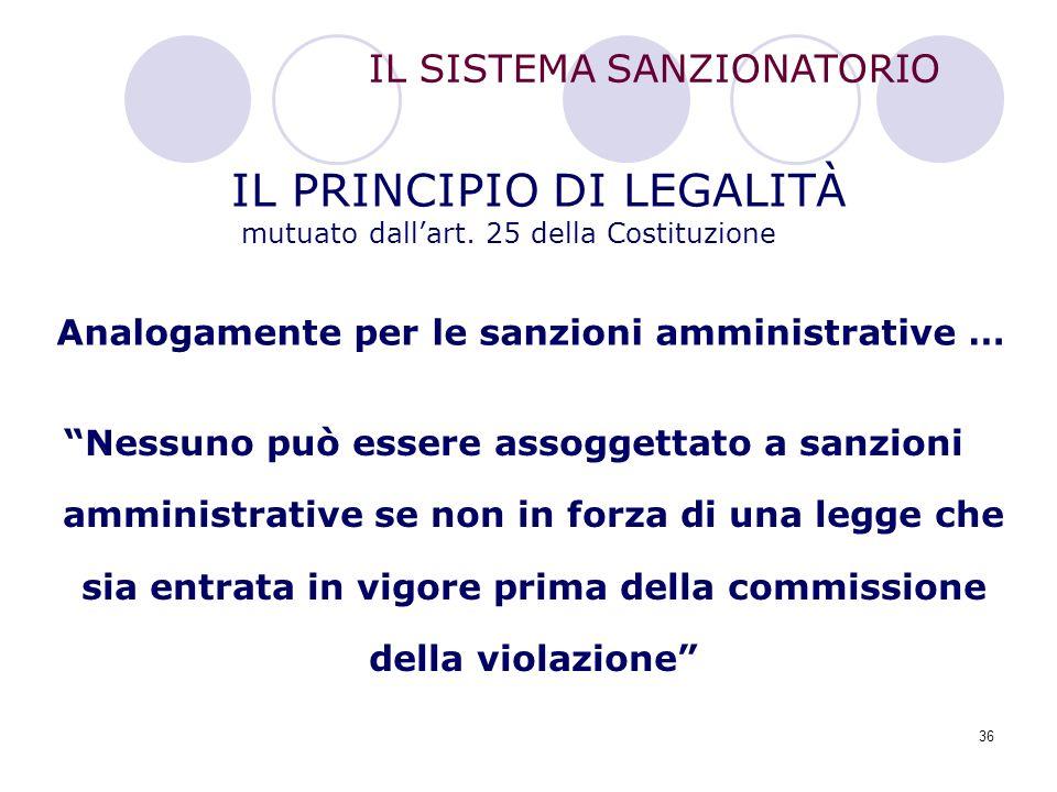 """36 IL PRINCIPIO DI LEGALITÀ mutuato dall'art. 25 della Costituzione IL SISTEMA SANZIONATORIO """"Nessuno può essere assoggettato a sanzioni amministrativ"""