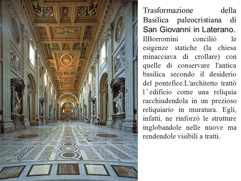 Trasformazione della Basilica paleocristiana di San Giovanni in Laterano. IlBorromini conciliò le esigenze statiche (la chiesa minacciava di crollare)