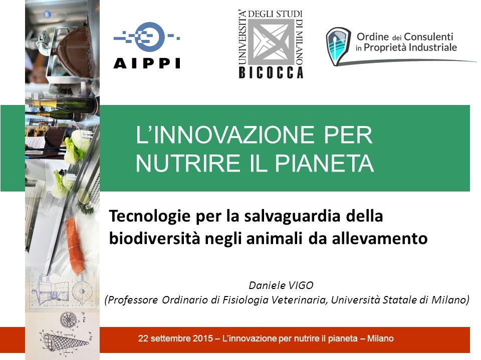 L'INNOVAZIONE PER NUTRIRE IL PIANETA 22 settembre 2015 – L'innovazione per nutrire il pianeta – Milano Tecnologie per la salvaguardia della biodiversi