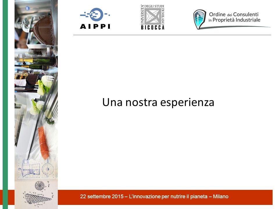 22 settembre 2015 – L'innovazione per nutrire il pianeta – Milano Una nostra esperienza