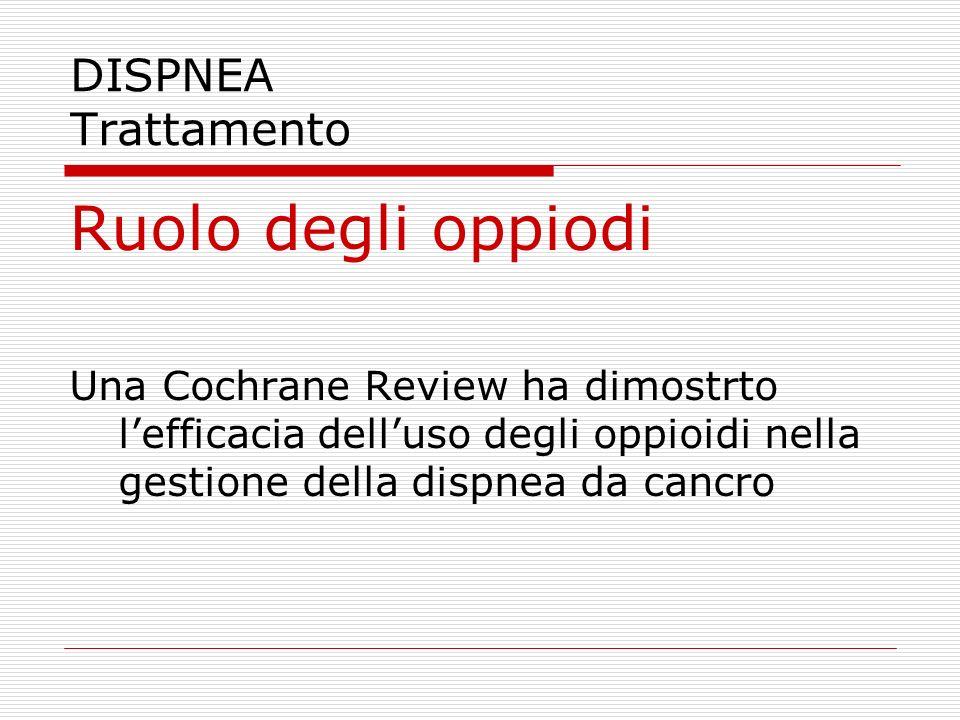 DISPNEA Trattamento Ruolo degli oppiodi Una Cochrane Review ha dimostrto l'efficacia dell'uso degli oppioidi nella gestione della dispnea da cancro