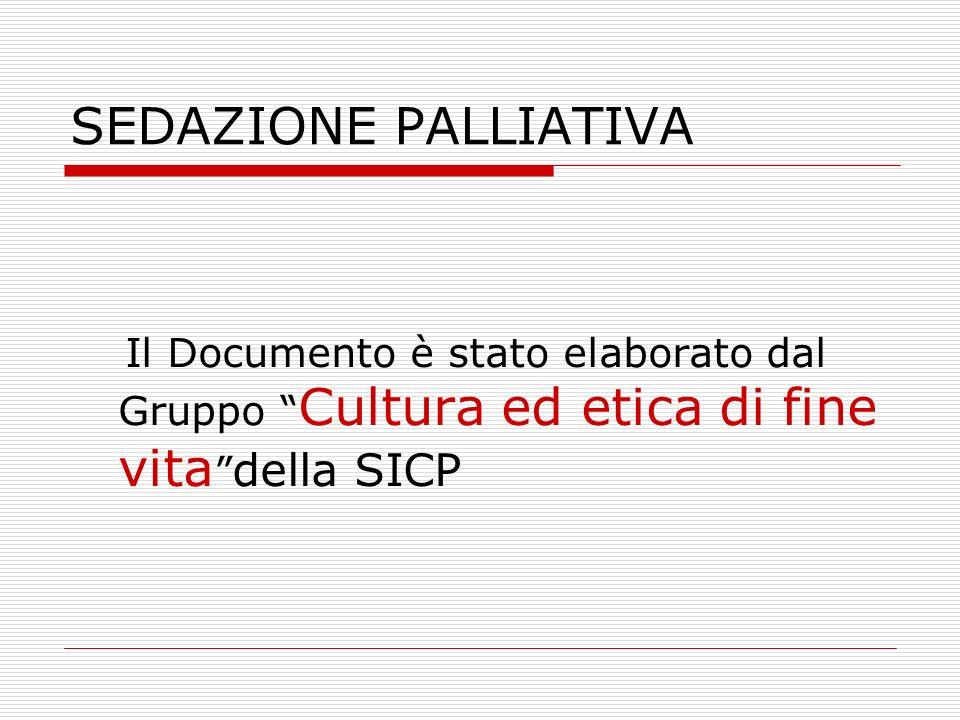 """SEDAZIONE PALLIATIVA Il Documento è stato elaborato dal Gruppo """" Cultura ed etica di fine vita """" della SICP"""