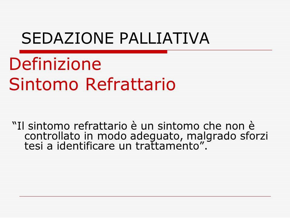 """SEDAZIONE PALLIATIVA Definizione Sintomo Refrattario """"Il sintomo refrattario è un sintomo che non è controllato in modo adeguato, malgrado sforzi tesi"""