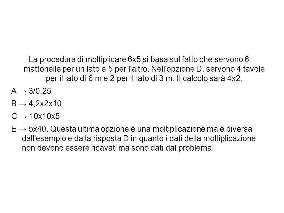La procedura di moltiplicare 6x5 si basa sul fatto che servono 6 mattonelle per un lato e 5 per l'altro. Nell'opzione D, servono 4 tavole per il lato