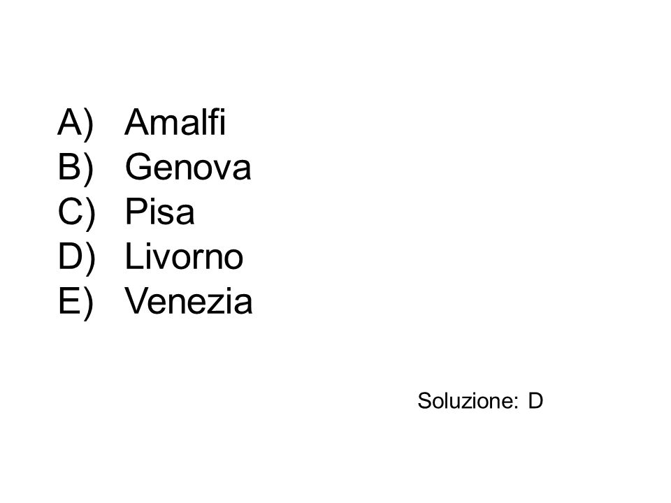 A)Amalfi B)Genova C)Pisa D)Livorno E)Venezia Soluzione: D