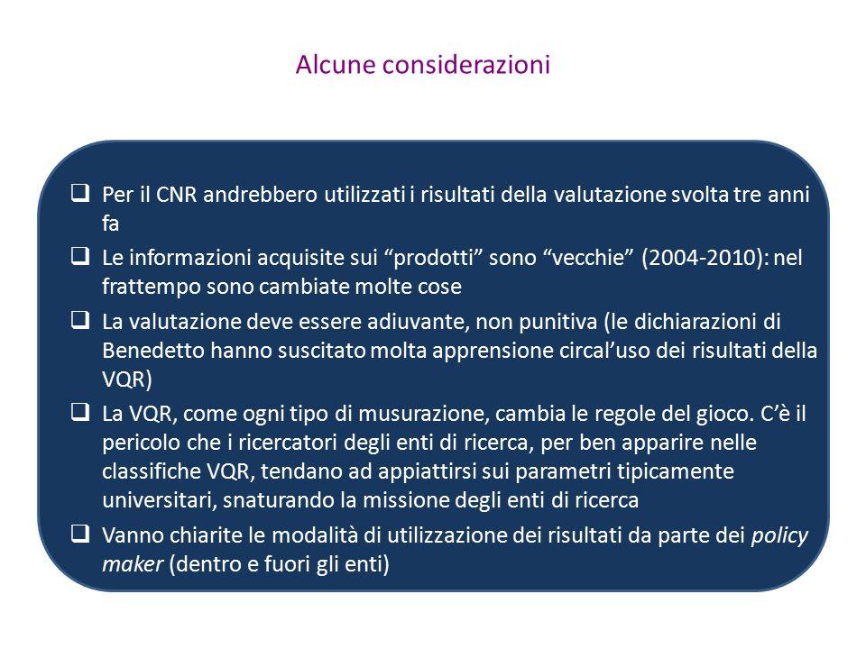 Alcune considerazioni  Per il CNR andrebbero utilizzati i risultati della valutazione svolta tre anni fa  Le informazioni acquisite sui prodotti sono vecchie (2004-2010): nel frattempo sono cambiate molte cose  La valutazione deve essere adiuvante, non punitiva (le dichiarazioni di Benedetto hanno suscitato molta apprensione circal'uso dei risultati della VQR)  La VQR, come ogni tipo di musurazione, cambia le regole del gioco.