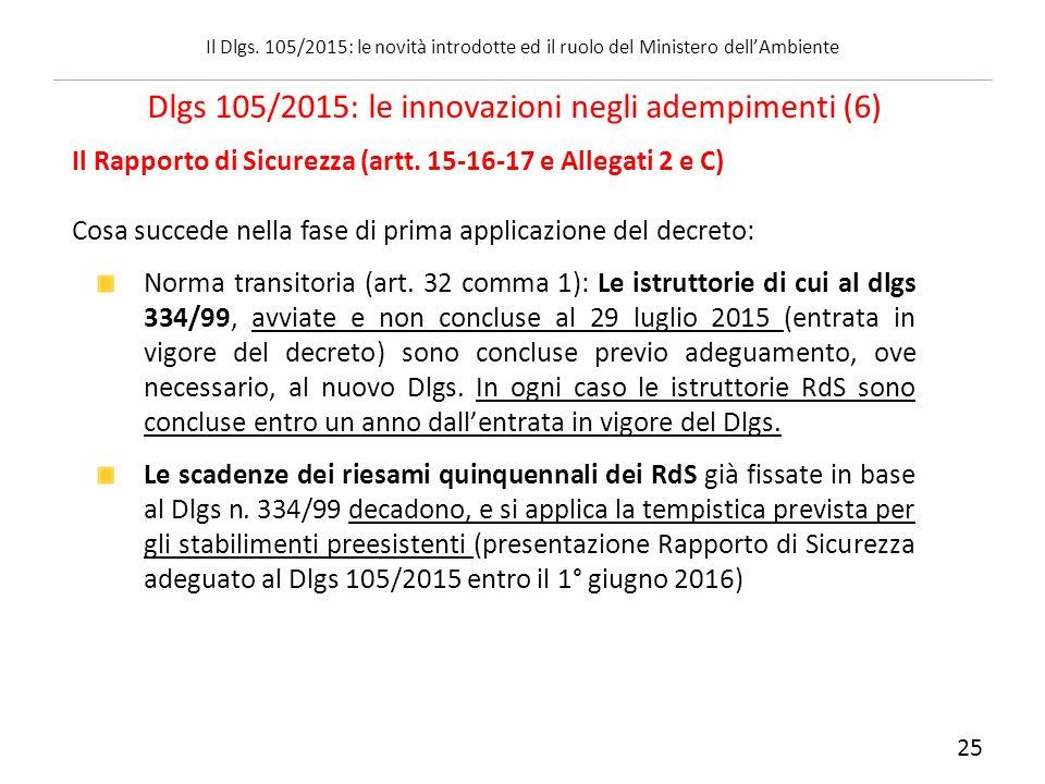 Il Rapporto di Sicurezza (artt. 15-16-17 e Allegati 2 e C) Cosa succede nella fase di prima applicazione del decreto: Norma transitoria (art. 32 comma