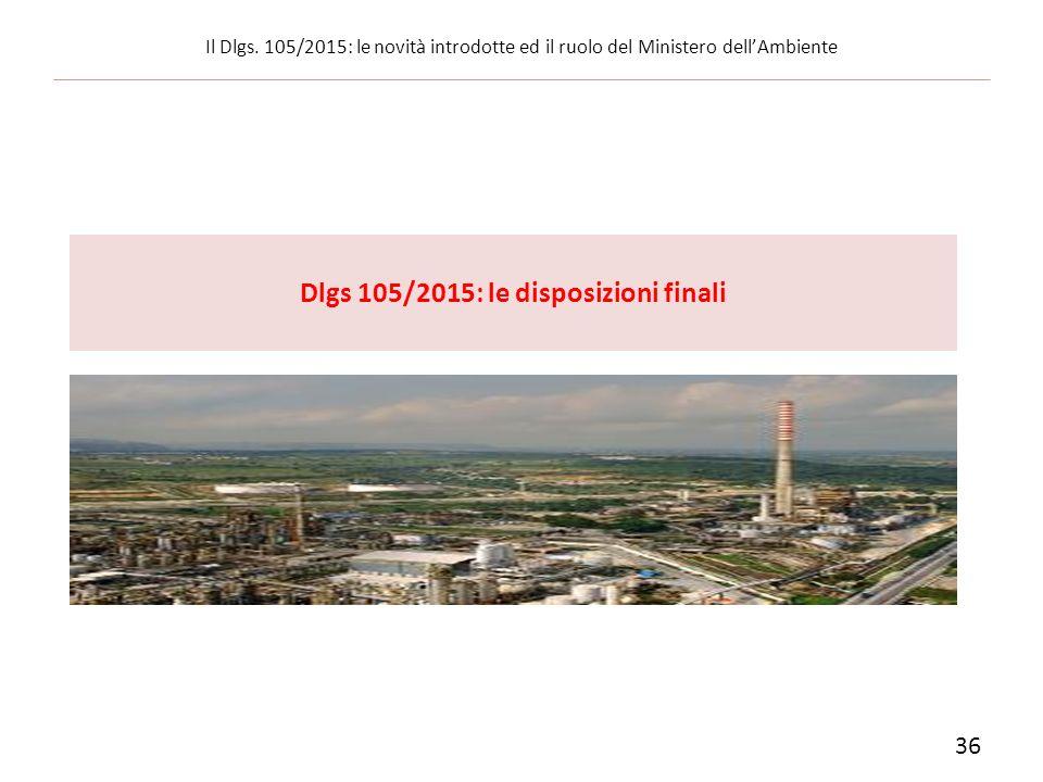 36 Il Dlgs. 105/2015: le novità introdotte ed il ruolo del Ministero dell'Ambiente Dlgs 105/2015: le disposizioni finali