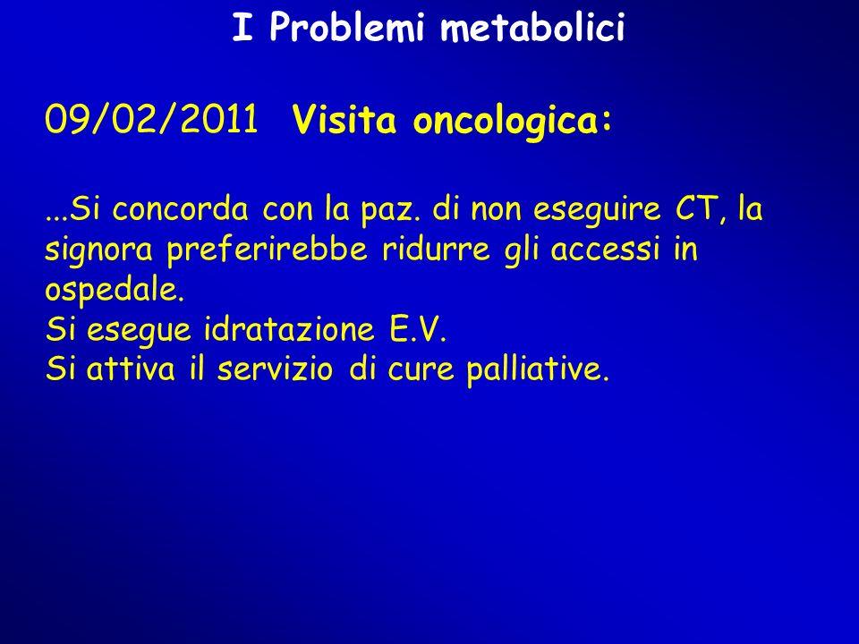 I Problemi metabolici 09/02/2011 Visita oncologica:...Si concorda con la paz.
