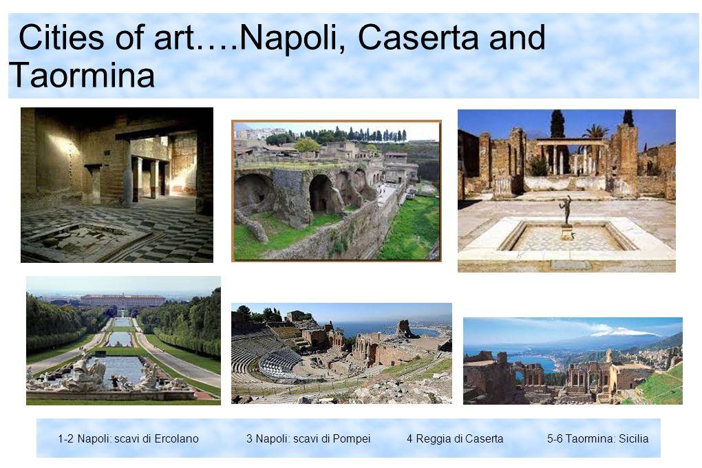 Cities of art….Napoli, Caserta and Taormina 1-2 Napoli: scavi di Ercolano 3 Napoli: scavi di Pompei 4 Reggia di Caserta 5-6 Taormina: Sicilia