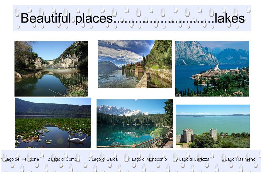 Beautiful places............................lakes 1 Lago del Pellicone 2 Lago di Como 3 Lago di Garda 4 Lago di Monticchio 5 Lago di Carezza 6 Lago Tr
