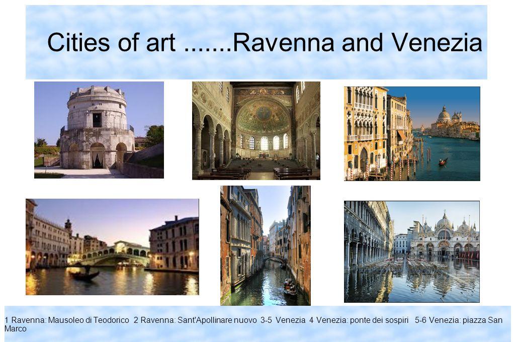 Cities of art.......Ravenna and Venezia 1 Ravenna: Mausoleo di Teodorico 2 Ravenna: Sant Apollinare nuovo 3-5 Venezia 4 Venezia: ponte dei sospiri 5-6 Venezia: piazza San Marco