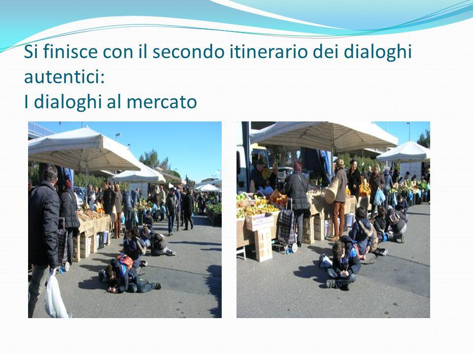 Si finisce con il secondo itinerario dei dialoghi autentici: I dialoghi al mercato